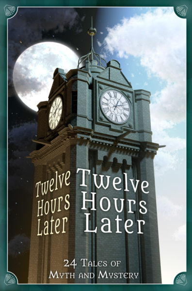 Twelve Hours Later: 24 Tales of Myth and Mystery